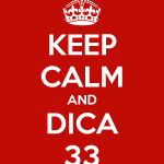 "Keep Calm and ""Dica 33"""